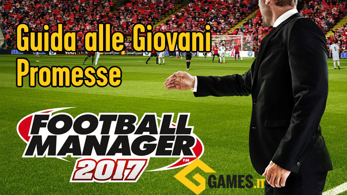 Football Manager 2017: Guida alle giovani promesse