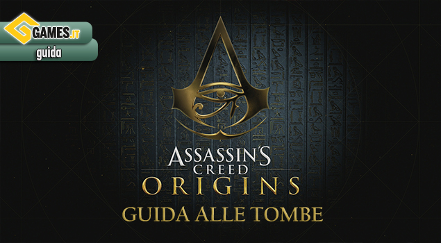 Assassin's Creed Origins - Guida alle Tombe