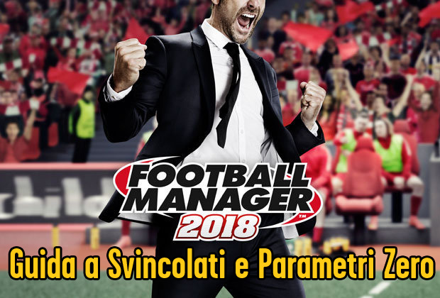 Football Manager 2018 - Guida a svincolati e parametri zero
